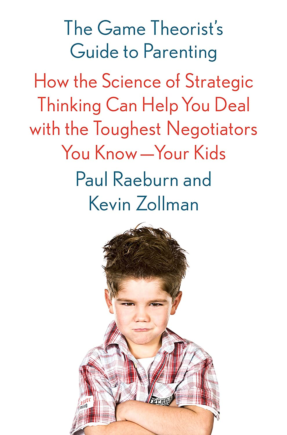 The Game Theorist's Guide to Parenting: How the Science of