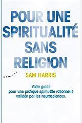 Pour une spiritualité sans religion - Votre guide pour une pratique spirituelle rationnelle validée (French Edition) Kindle Edition