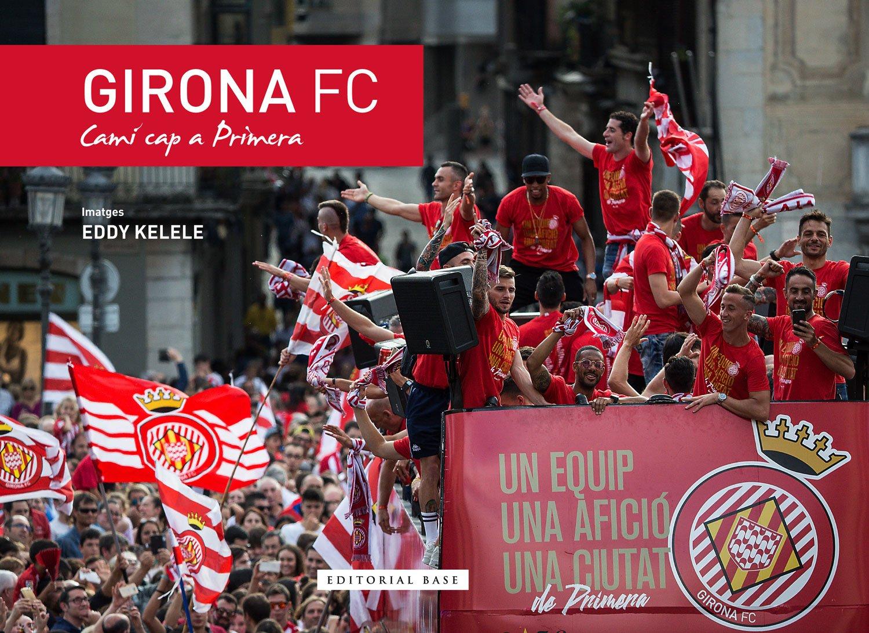 Girona Fc. Camí Cap A Primera: 3 (Base Esport): Amazon.es ...