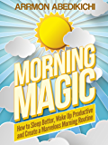 Morning Magic: How to Sleep Better, Wake Up Productive, and Create a Marvelous Morning Routine (English Edition)