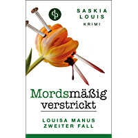 Mordsmäßig verstrickt - Louisa Manus zweiter Fall (Frauenkrimi, Chick-Lit, Frauenroman)