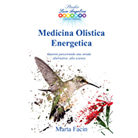 Medicina Olistica Energetica: Guarire percorrendo una strada alternativa alla scienza (Italian Edition)