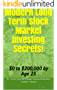Modern Long Term Stock Market Investing Secrets!: $0 to $200,000 by age 25