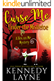 Curse Me Under the Mistletoe (A Hex on Me Cozy Paranormal Mystery Book 5)