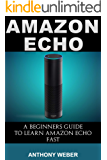 Amazon Echo: A Beginners Guide to Learn Amazon Echo Fast (Amazon Prime, users guide, web services, digital media, Amazon Echo User Guide, Free books, Free ... Prime and Kindle Lending Library Book 4)