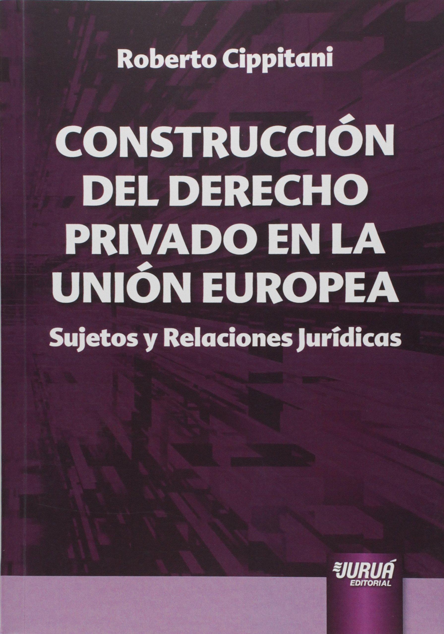 Construcción del Derecho Privado en la Unión Europea. Sujetos y Relaciones Jurídicas Em Portuguese do Brasil: Amazon.es: Roberto Cippitani: Libros