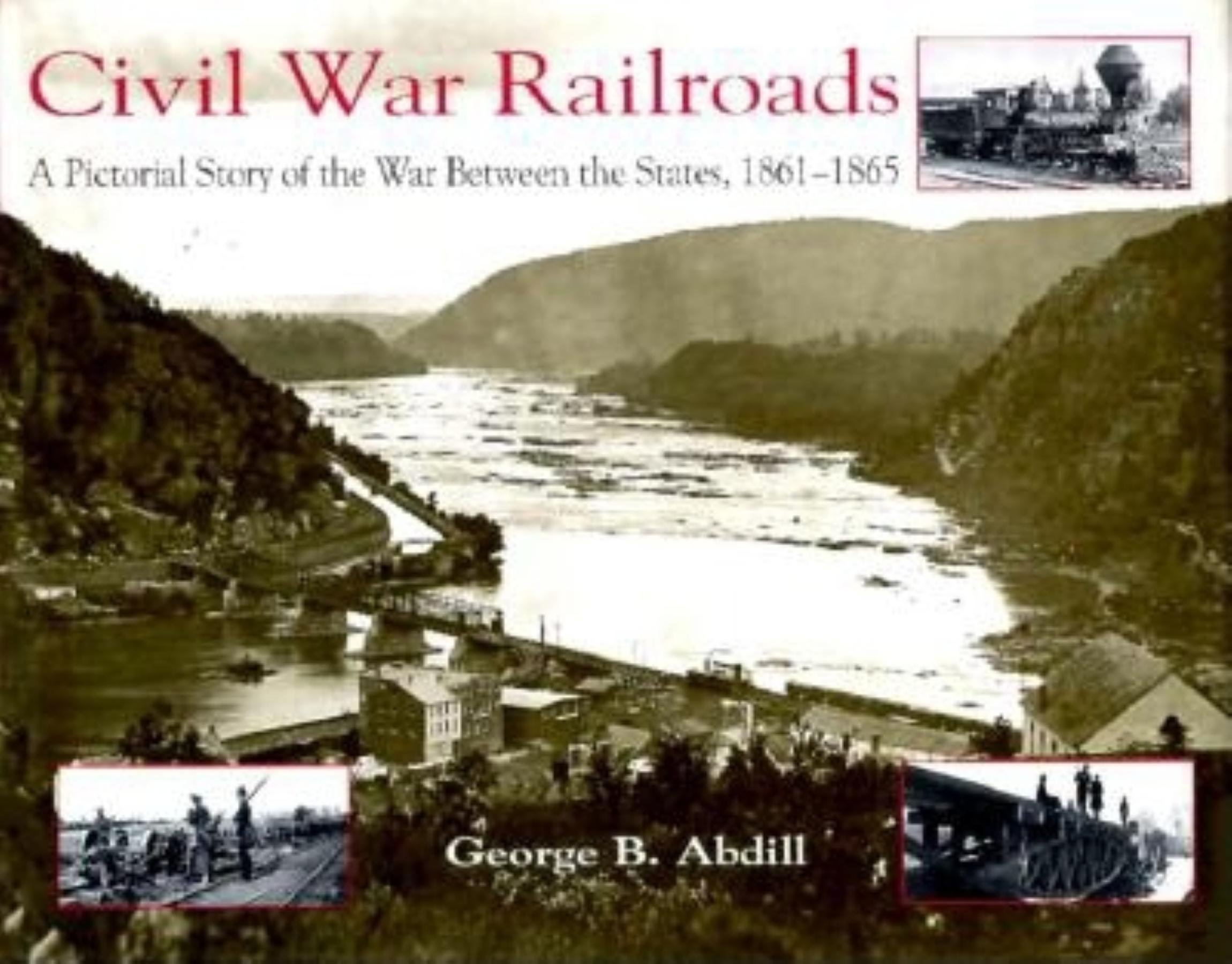 Civil War Railroads: A Pictorial Story of the War between the States, 1861-1865