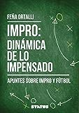 Impro: Dinámica de lo impensado: Apuntes sobre impro y fútbol