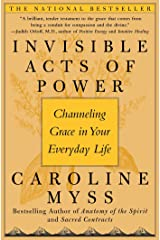 Invisible Acts of Power: The Divine Energy of a Giving Heart Kindle Edition