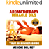 Aromatherapy Miracle Oils (Your Guide of Essential Oils for Natural, Non-toxic Health and Healing): Your Ultimate Beginners Guide (Nature's Cure for Many Ailments)