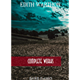 Edith Wharton: Complete Works: (Bauer Classics) (All Time Best Writers Book 14)