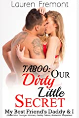 TABOO: Our Dirty Little Secret: My Best Friend's Daddy & I: ( Older Man Younger Woman, Daddy Taboo, Romantic Suspense ) Kindle Edition