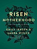 Risen Motherhood: Gospel Hope for Everyday Moments