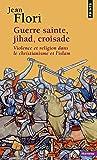 Guerre sainte, jihad, croisade : Violence et religion dans le christianisme et l'islam