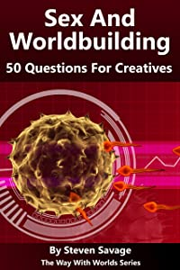 Sex And Worldbuilding: 50 Questions For Creatives (The Way With Worlds Series)