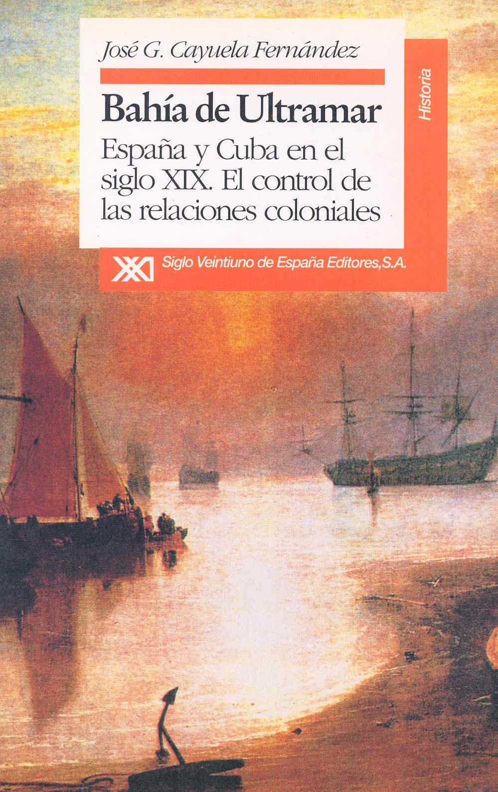 Bahía de ultramar: España y Cuba en el siglo XIX : el control de las relaciones coloniales Historia: Amazon.es: José G. Cayuela Fernández, Pedro Arjona: ...