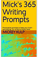 Mick's 365 Writing Prompts: Provocative prompts to keep your brain percolating.  For writers at every level. Kindle Edition