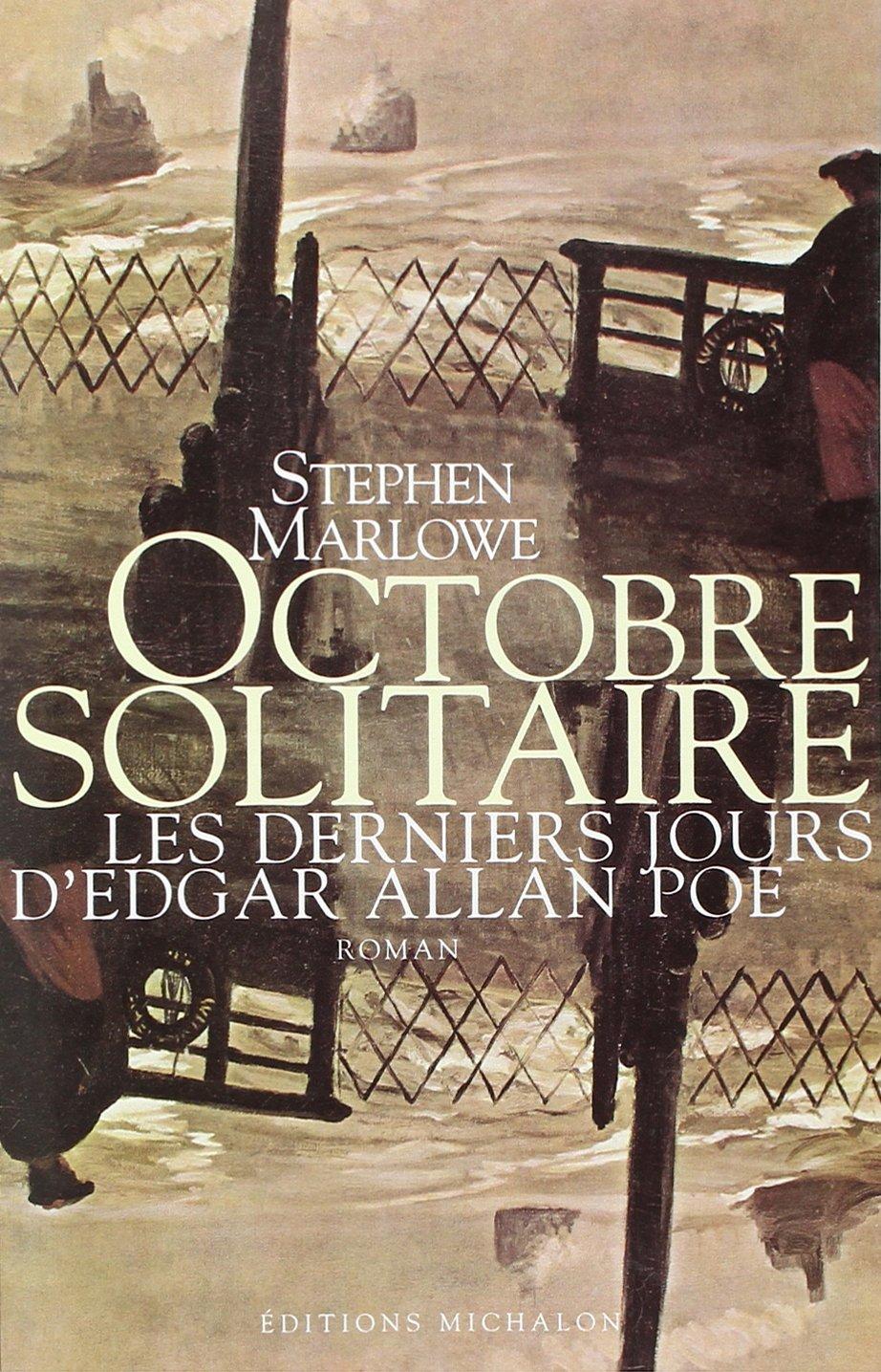 Octobre solitaire. Les derniers jours d'Edgar Allan Poe Broché – 1 novembre 1997 Marlowe Stephen Editions Michalon 2841860612 749782841860616