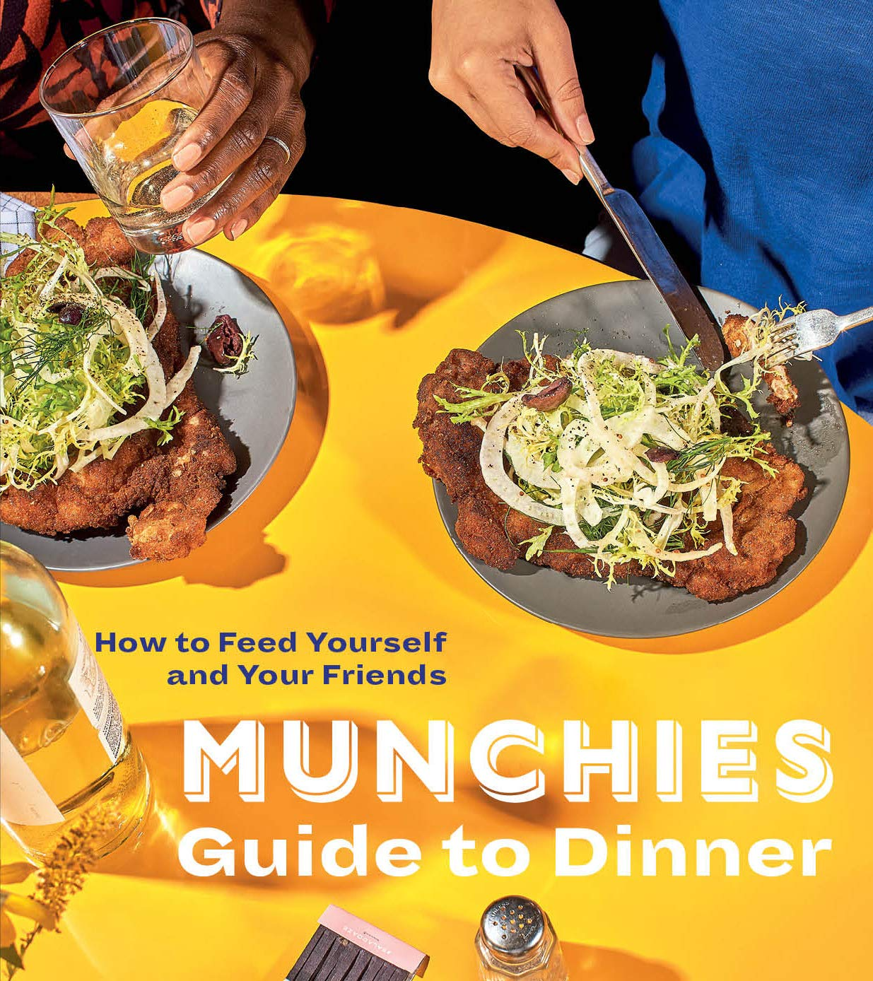 MUNCHIES Guide to Dinner: How to Feed Yourself and Your Friends [A Cookbook] by Ten Speed Press