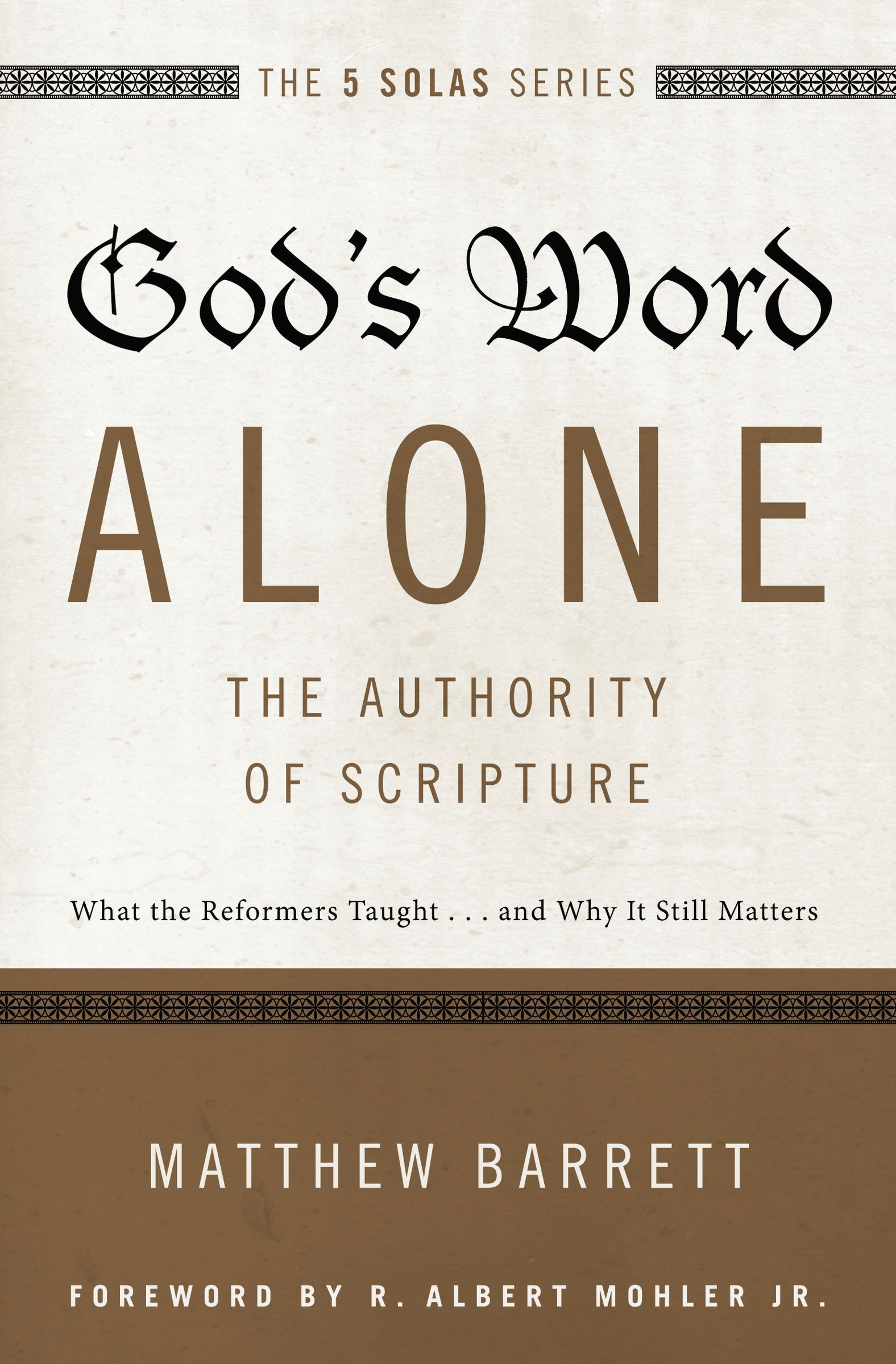 god s word alone the authority of scripture what the reformers
