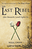 The Last Rebel: After Bosworth: Lovell Fights On (The King's Dogge)