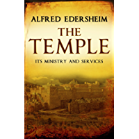 The Temple: Its Ministry and Services as they were at the time of Jesus Christ (English Edition)
