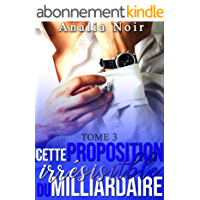 Cette Proposition irrésistible du Milliardaire (Tome 3): (New Romance, Milliardaire, Suspense, Alpha Male, Thriller, Roman Érotique)