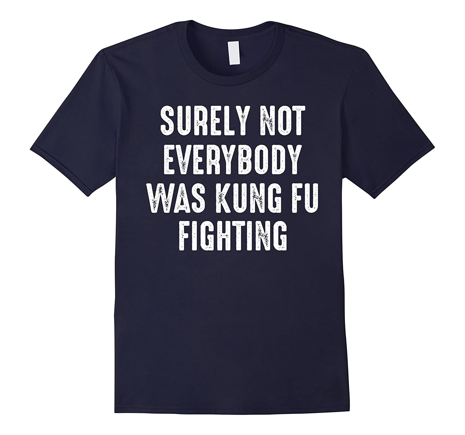 Surely not everybody was kung fu fighting tshirt-FL