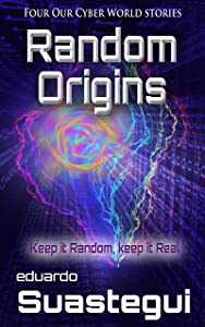 Random Origins: Four Our Cyber World Stories