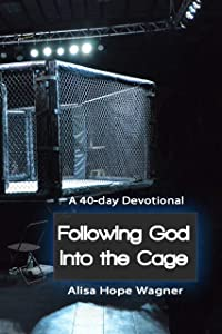 Following God into the Cage: A 40-Day Devotional Journey