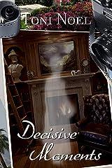 Decisive Moments Kindle Edition