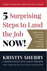 5 Surprising Steps to Land the Job NOW! Kindle Edition