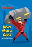 The Incredibles: Never Wear a Cape! (English Edition)