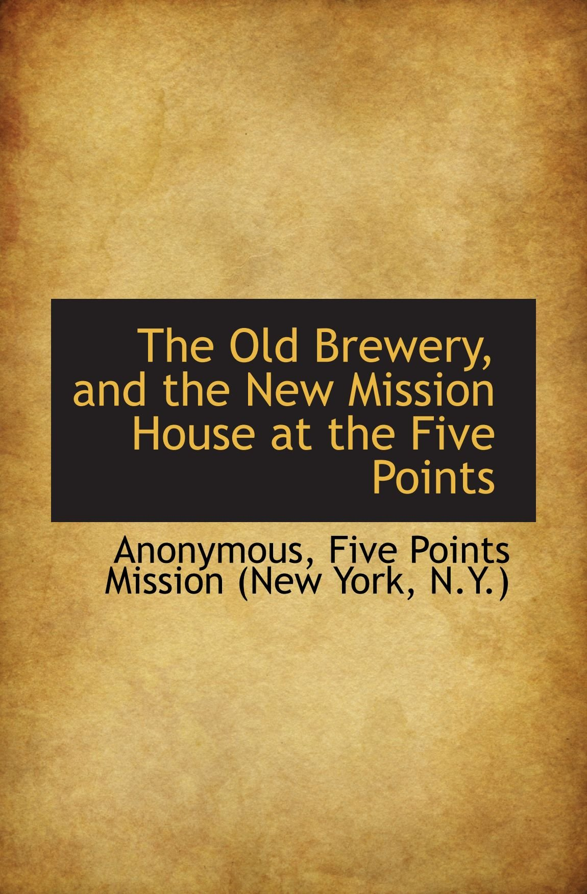 The Old Brewery, and the New Mission House at the Five Points PDF