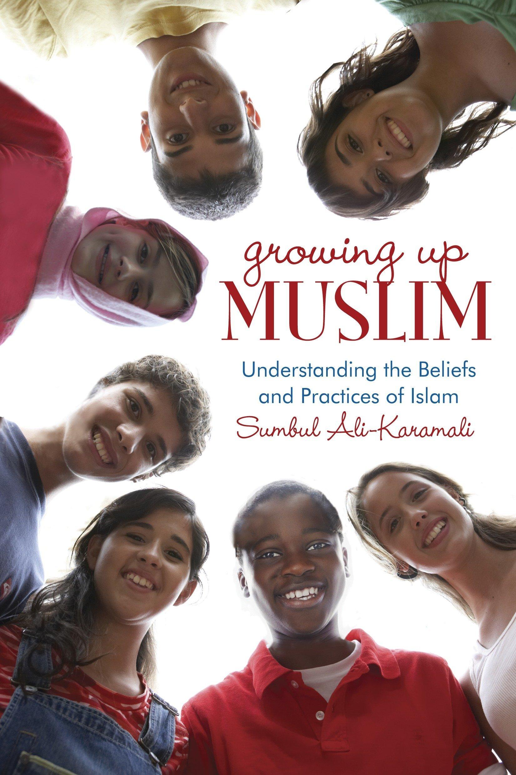 Growing Up Muslim: Understanding the Beliefs and Practices of Islam por Sumbul Ali-Karamali