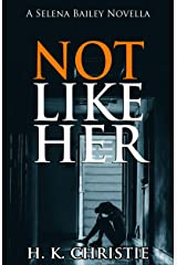 Not Like Her: A suspenseful domestic thriller you won't be able to put down (Selena Bailey Book 1) Kindle Edition