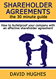Shareholder Agreements: the 30 minute guide: How to bulletproof your company with an effective shareholder agreement