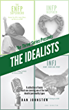 The Idealists: Learning To Thrive As, and With, ENFPs, INFPs, ENFJs and INFJs (A Collection Of Four Books From The…