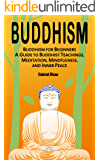 Buddhism: Buddhism for Beginners, A Guide to Buddhist Teachings, Meditation, Mindfulness, and Inner Peace