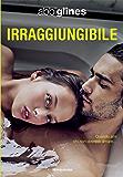 Irraggiungibile (Serie Rush of Love Vol. 1)