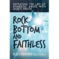Rock Bottom and Faithless: Defeating the Lies of Domestic Abuse with God's Truth