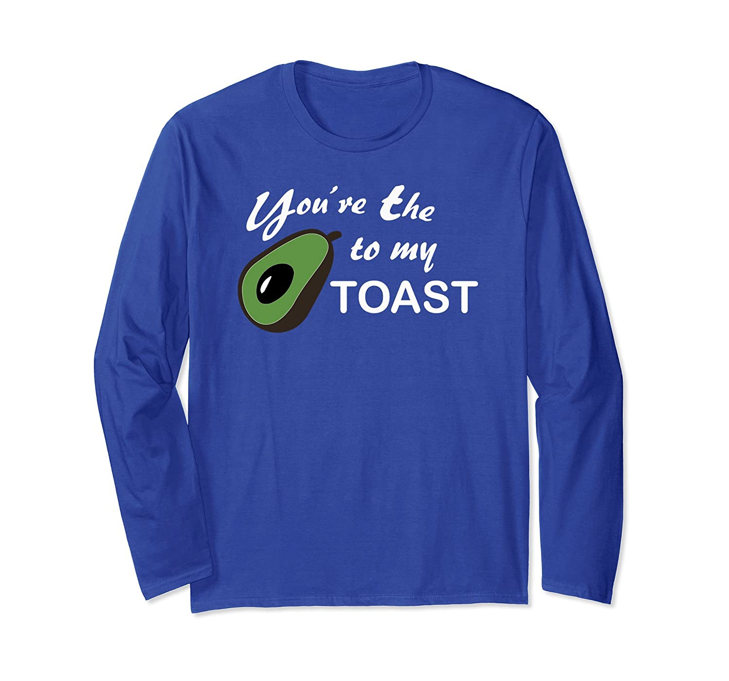 You're The Avocado to my Toast Funny Long Sleeve T-shirt-ah my shirt one gift
