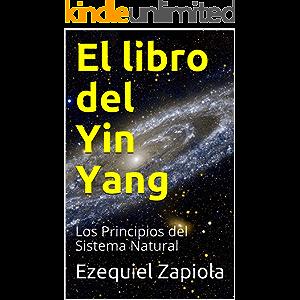 El libro del Yin Yang: Los Principios del Sistema Natural (Spanish Edition)