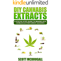 DIY Cannabis Extracts: A Step-By-Step Guide To Making Oils, Edibles & Other Great Goodies (English Edition)