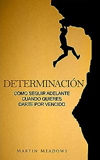 Determinación: Cómo seguir adelante cuando quieres darte por vencido (Spanish Edition)
