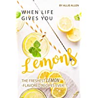 When Life Gives You Lemons: The Freshest Lemon-Flavored Recipes Ever!