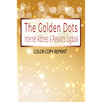 The Golden Dots Internet Address & Password Logbook (COLOR COPY REPRINT): I'll Never Forget You | Shit I Can't Remember…