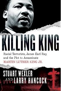 Killing King: Racial Terrorists, James Earl Ray, and the Plot to Assassinate Martin