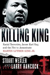 Killing King: Racial Terrorists, James Earl Ray, and the Plot to Assassinate Martin Luther King Jr.