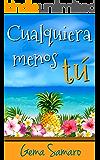 Cualquiera menos tú (Spanish Edition)
